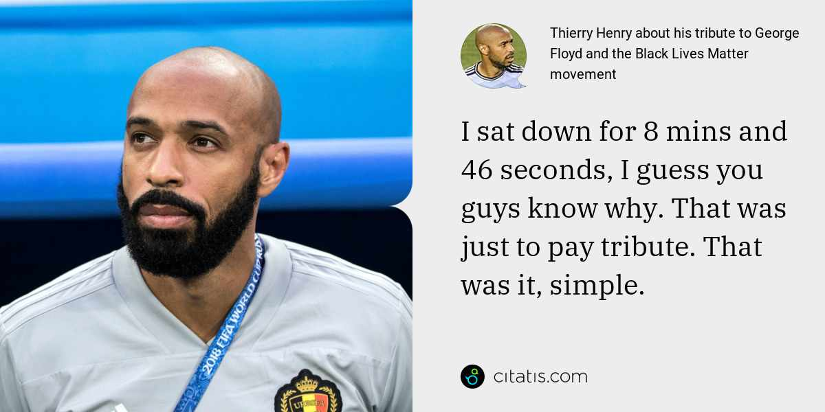 Thierry Henry: I sat down for 8 mins and 46 seconds, I guess you guys know why. That was just to pay tribute. That was it, simple.