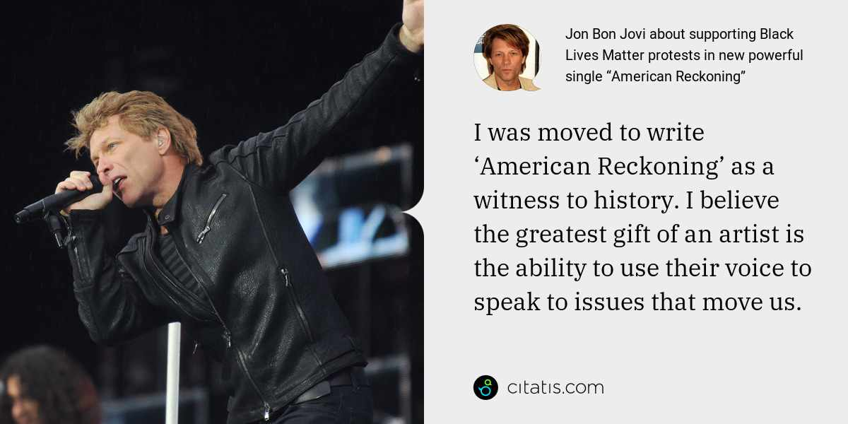 Jon Bon Jovi: I was moved to write 'American Reckoning' as a witness to history. I believe the greatest gift of an artist is the ability to use their voice to speak to issues that move us.
