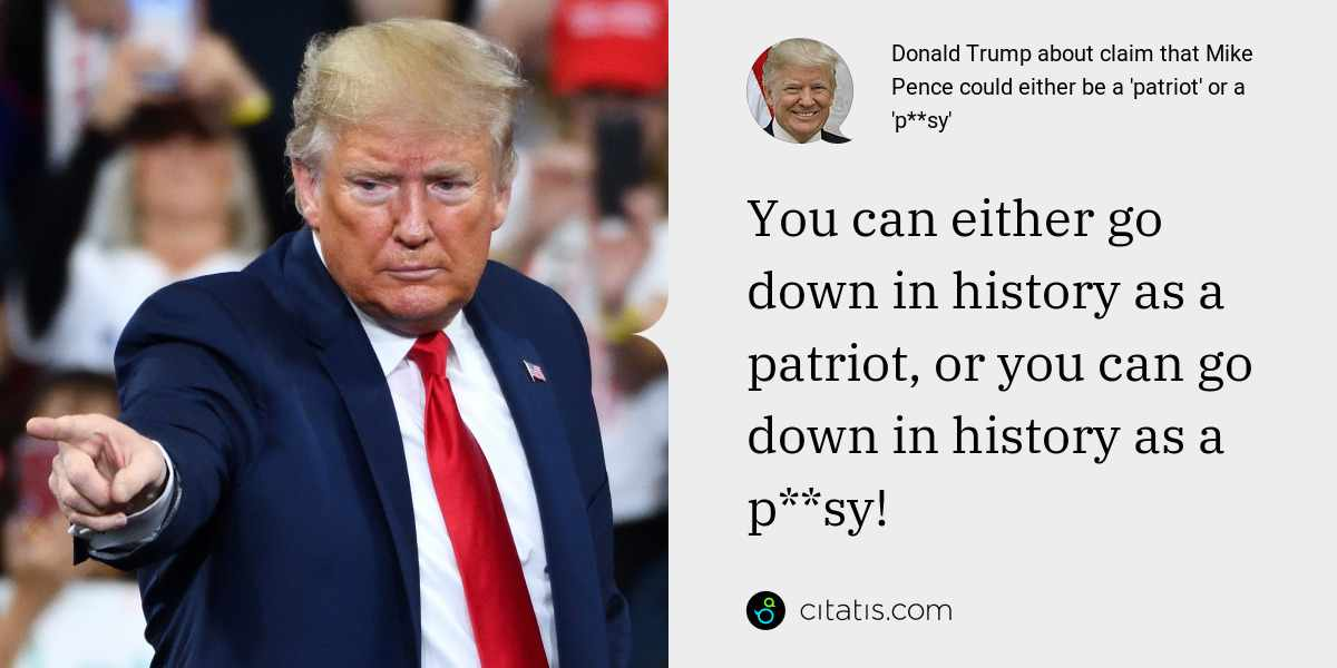 Donald Trump: You can either go down in history as a patriot, or you can go down in history as a p**sy!