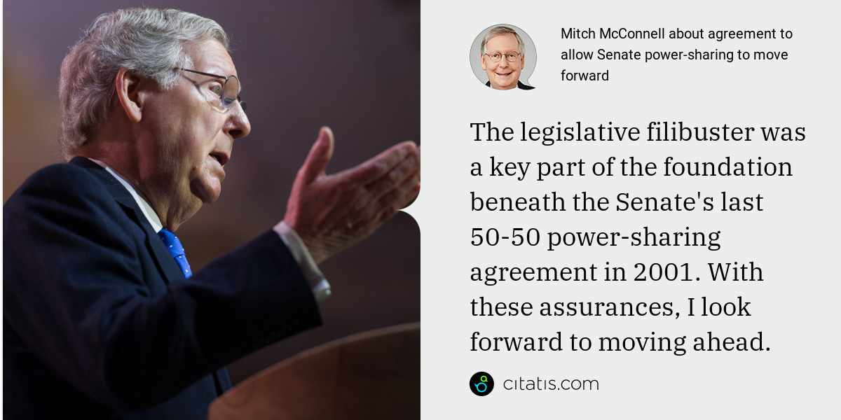 Mitch McConnell: The legislative filibuster was a key part of the foundation beneath the Senate's last 50-50 power-sharing agreement in 2001. With these assurances, I look forward to moving ahead.