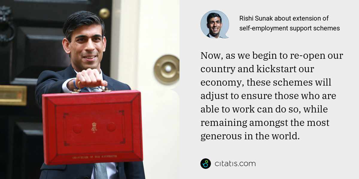 Rishi Sunak: Now, as we begin to re-open our country and kickstart our economy, these schemes will adjust to ensure those who are able to work can do so, while remaining amongst the most generous in the world.