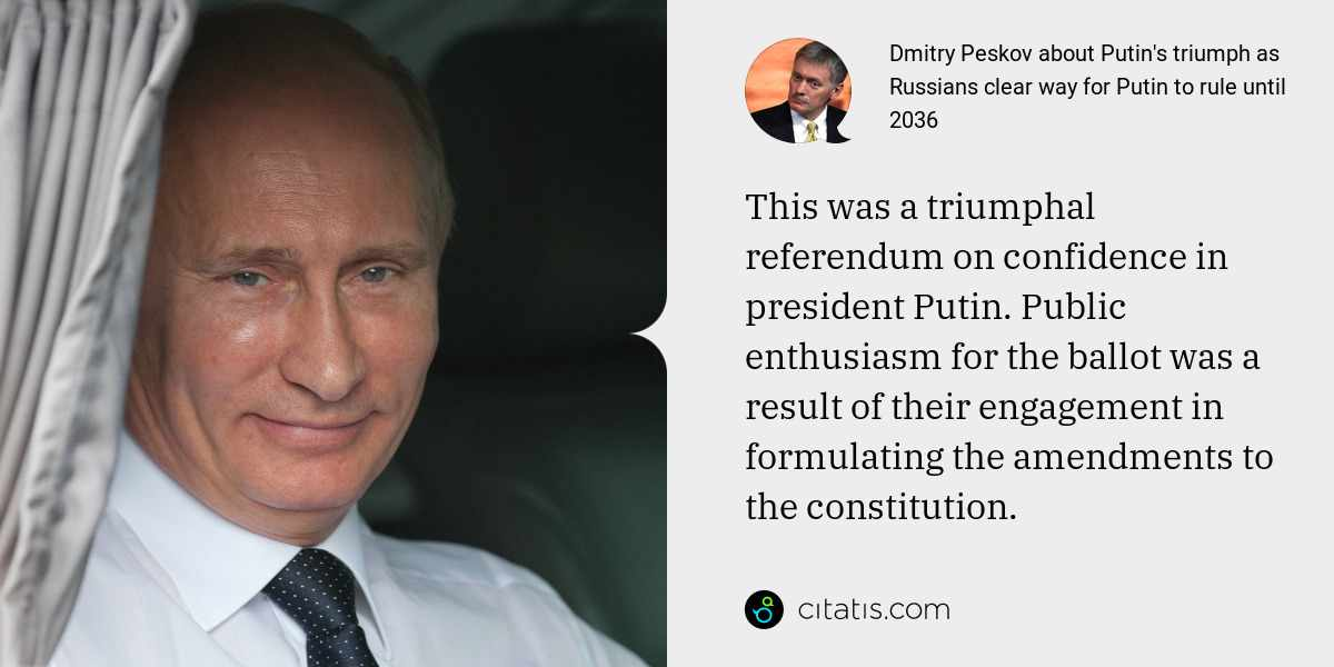 Dmitry Peskov: This was a triumphal referendum on confidence in president Putin. Public enthusiasm for the ballot was a result of their engagement in formulating the amendments to the constitution.