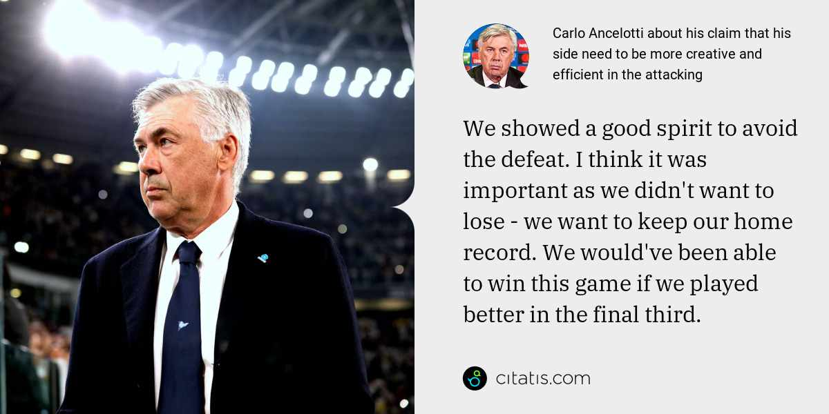 Carlo Ancelotti: We showed a good spirit to avoid the defeat. I think it was important as we didn't want to lose - we want to keep our home record. We would've been able to win this game if we played better in the final third.