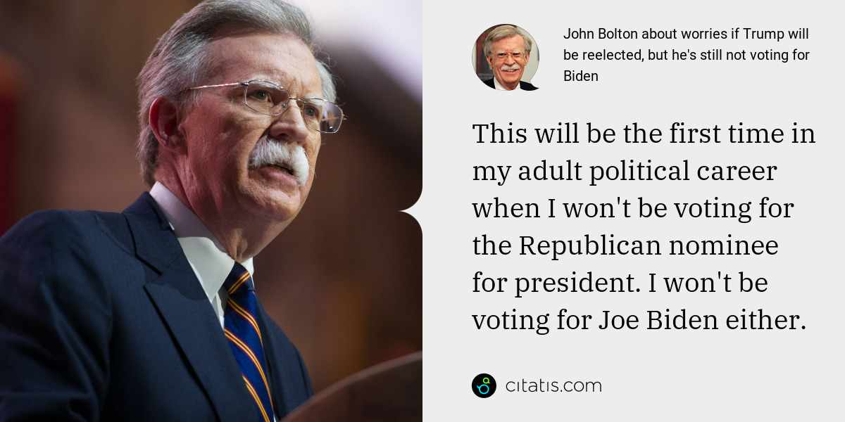 John Bolton: This will be the first time in my adult political career when I won't be voting for the Republican nominee for president. I won't be voting for Joe Biden either.