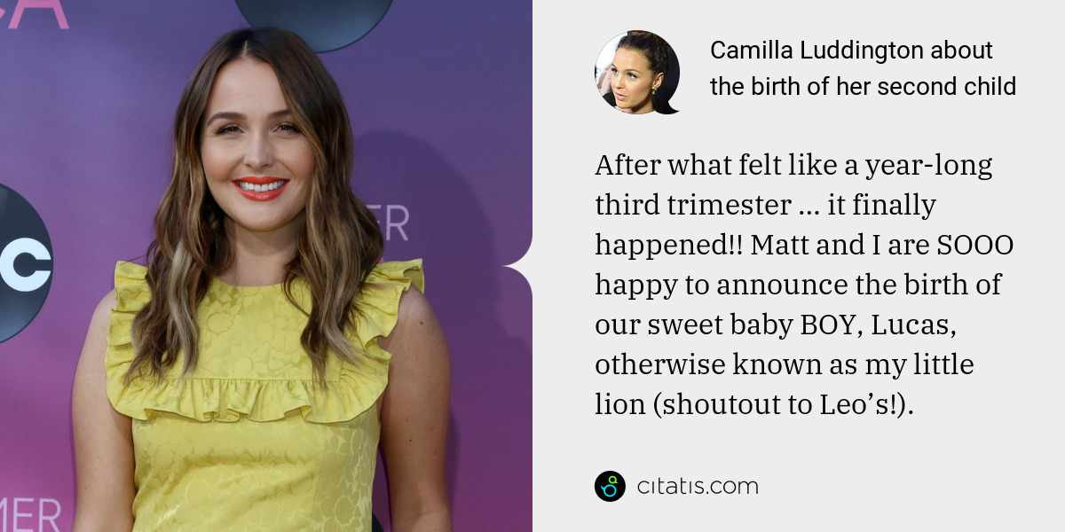 Camilla Luddington: After what felt like a year-long third trimester … it finally happened!! Matt and I are SOOO happy to announce the birth of our sweet baby BOY, Lucas, otherwise known as my little lion (shoutout to Leo's!).