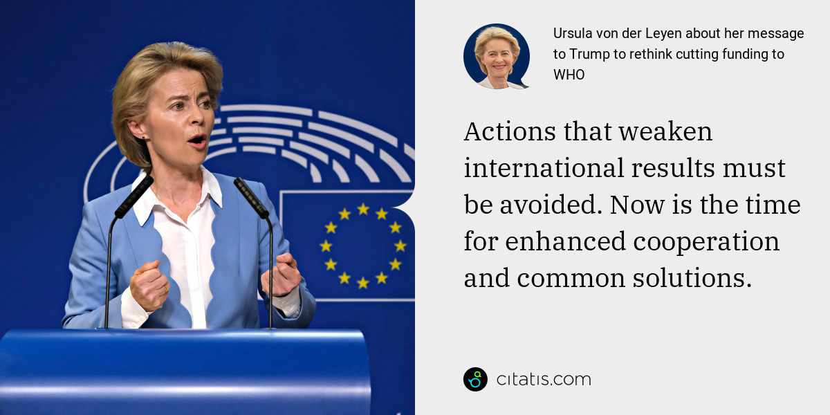 Ursula von der Leyen: Actions that weaken international results must be avoided. Now is the time for enhanced cooperation and common solutions.