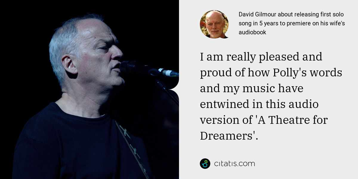 David Gilmour: I am really pleased and proud of how Polly's words and my music have entwined in this audio version of 'A Theatre for Dreamers'.