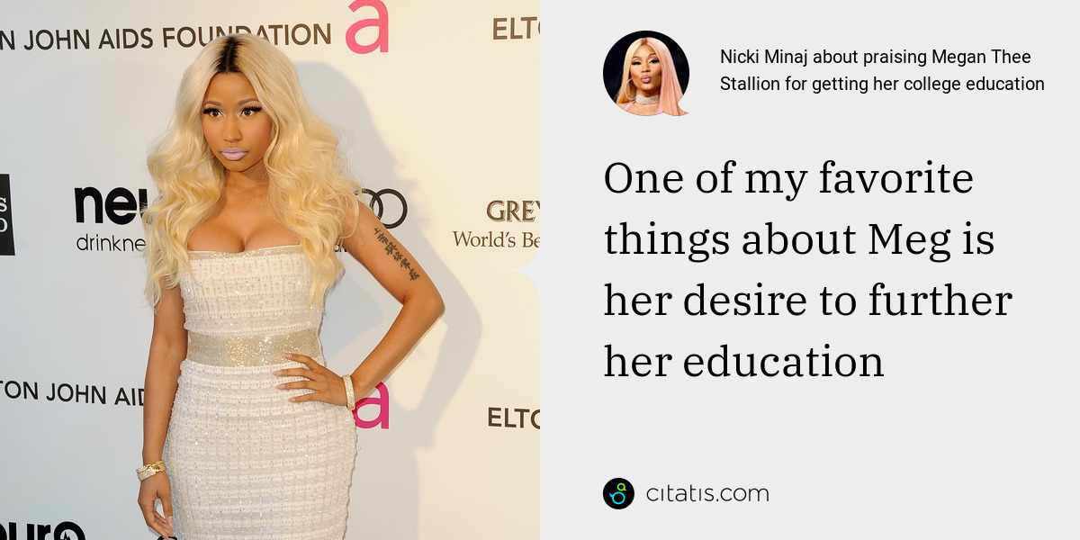 Nicki Minaj: One of my favorite things about Meg is her desire to further her education