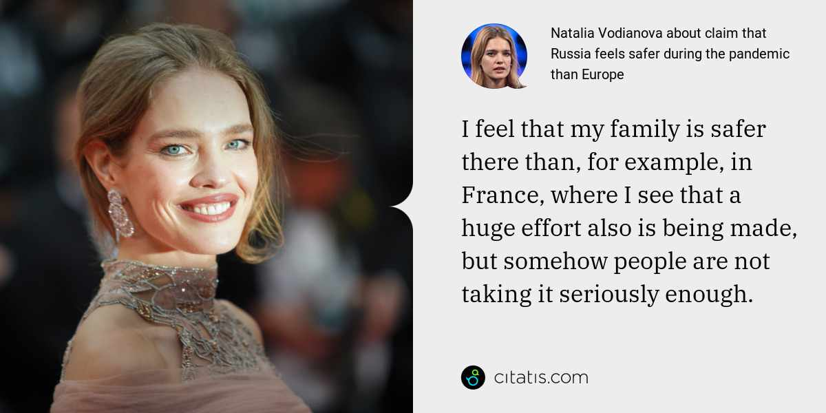 Natalia Vodianova: I feel that my family is safer there than, for example, in France, where I see that a huge effort also is being made, but somehow people are not taking it seriously enough.