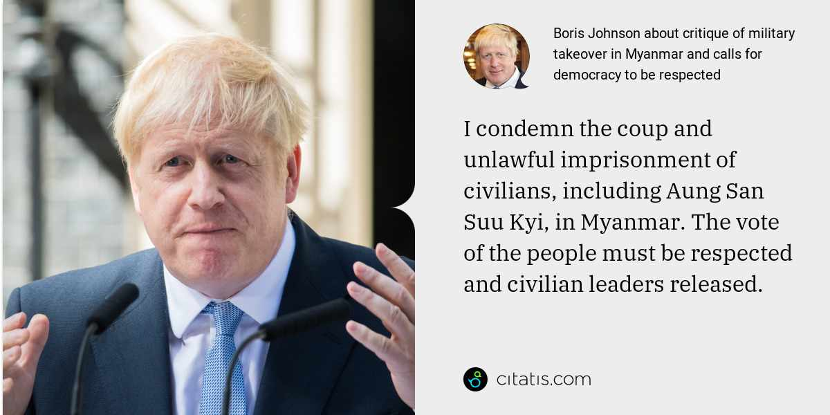 Boris Johnson: I condemn the coup and unlawful imprisonment of civilians, including Aung San Suu Kyi, in Myanmar. The vote of the people must be respected and civilian leaders released.