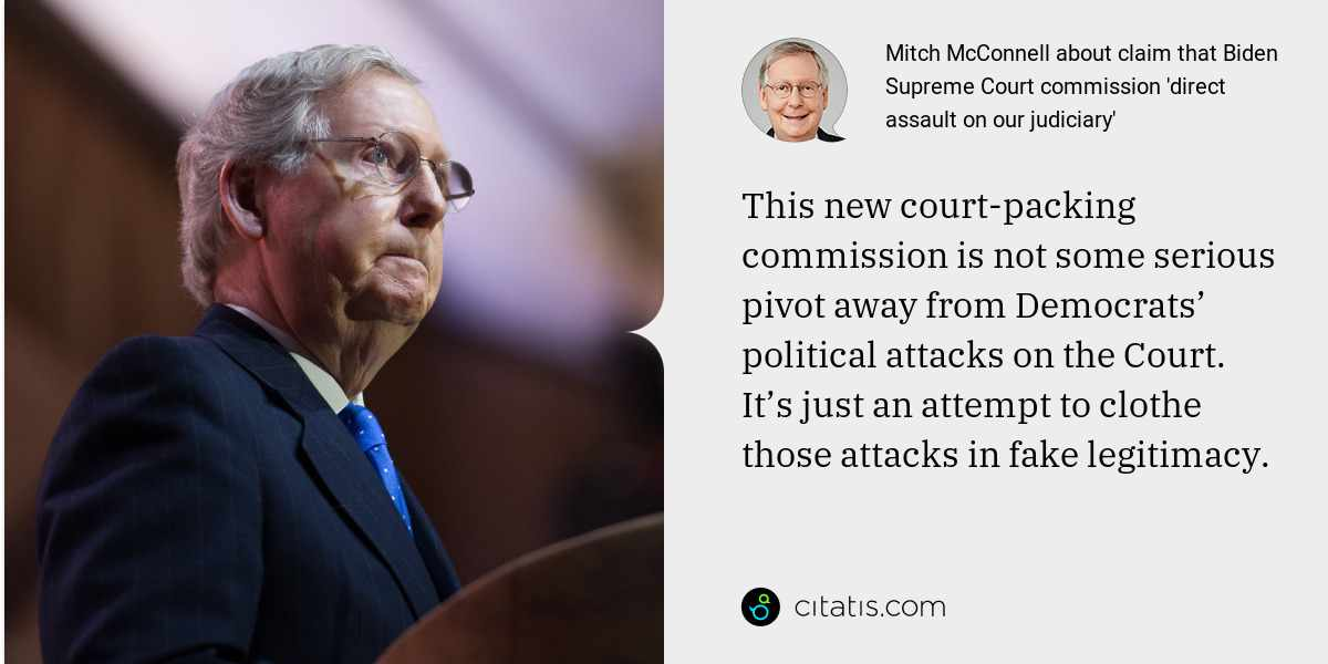 Mitch McConnell: This new court-packing commission is not some serious pivot away from Democrats' political attacks on the Court. It's just an attempt to clothe those attacks in fake legitimacy.
