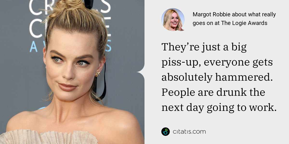 Margot Robbie: They're just a big piss-up, everyone gets absolutely hammered. People are drunk the next day going to work.