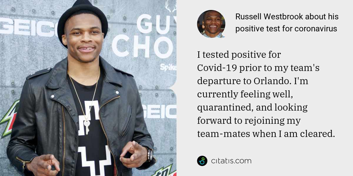 Russell Westbrook: I tested positive for Covid-19 prior to my team's departure to Orlando. I'm currently feeling well, quarantined, and looking forward to rejoining my team-mates when I am cleared.