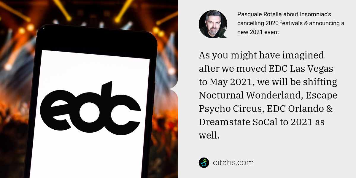 Pasquale Rotella: As you might have imagined after we moved EDC Las Vegas to May 2021, we will be shifting Nocturnal Wonderland, Escape Psycho Circus, EDC Orlando & Dreamstate SoCal to 2021 as well.