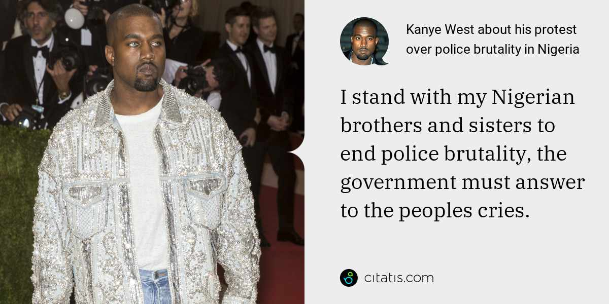 Kanye West: I stand with my Nigerian brothers and sisters to end police brutality, the government must answer to the peoples cries.