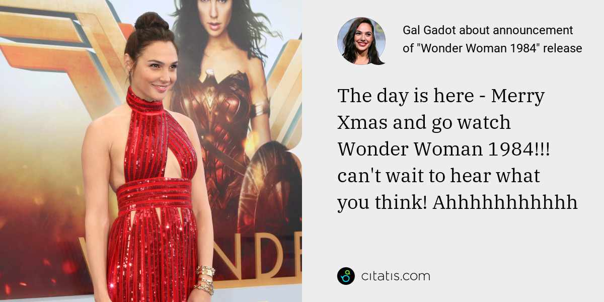 Gal Gadot: The day is here - Merry Xmas and go watch Wonder Woman 1984!!!