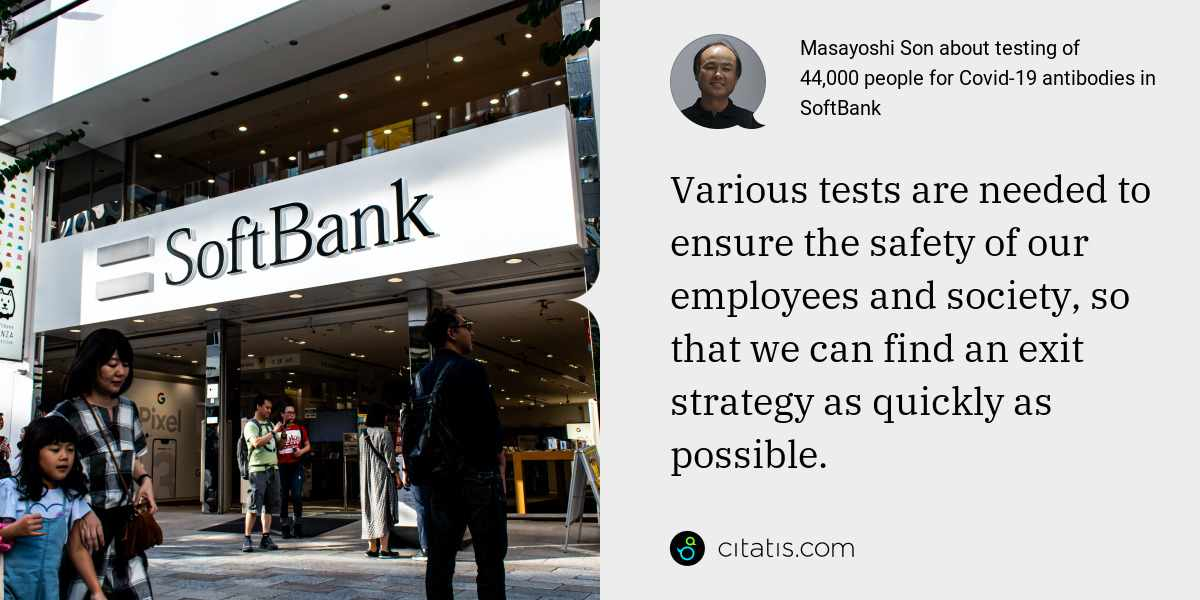 Masayoshi Son: Various tests are needed to ensure the safety of our employees and society, so that we can find an exit strategy as quickly as possible.