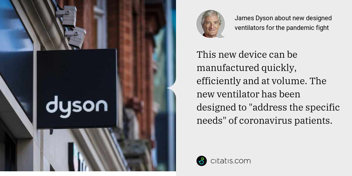 "James Dyson: This new device can be manufactured quickly, efficiently and at volume. The new ventilator has been designed to ""address the specific needs"" of coronavirus patients."