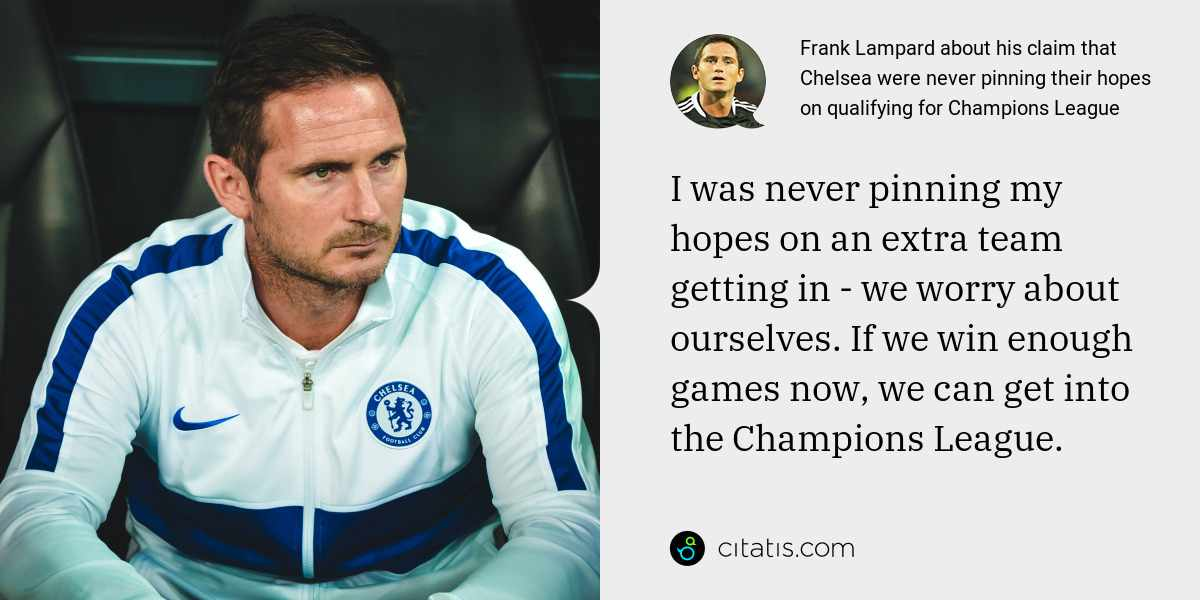 Frank Lampard: I was never pinning my hopes on an extra team getting in - we worry about ourselves. If we win enough games now, we can get into the Champions League.