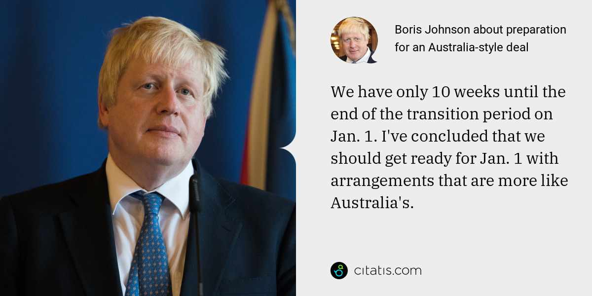 Boris Johnson: We have only 10 weeks until the end of the transition period on Jan. 1. I've concluded that we should get ready for Jan. 1 with arrangements that are more like Australia's.