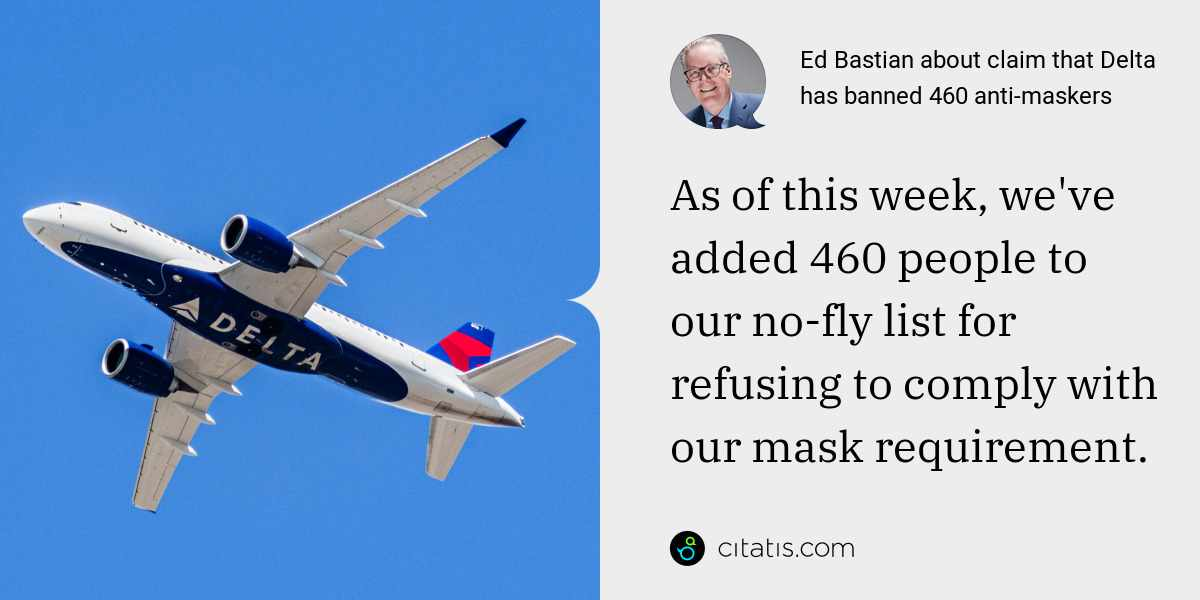 Ed Bastian: As of this week, we've added 460 people to our no-fly list for refusing to comply with our mask requirement.