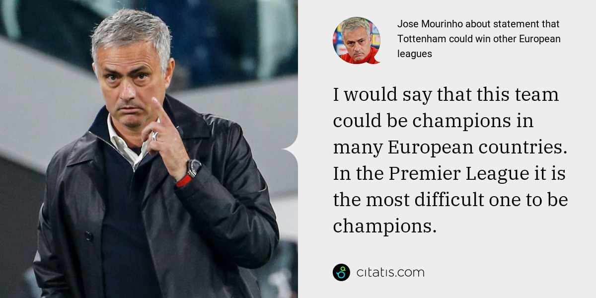 Jose Mourinho: I would say that this team could be champions in many European countries. In the Premier League it is the most difficult one to be champions.