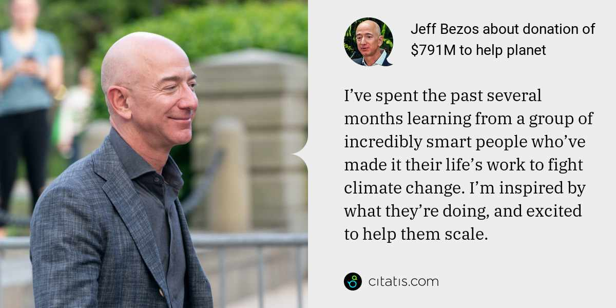 Jeff Bezos: I've spent the past several months learning from a group of incredibly smart people who've made it their life's work to fight climate change. I'm inspired by what they're doing, and excited to help them scale.