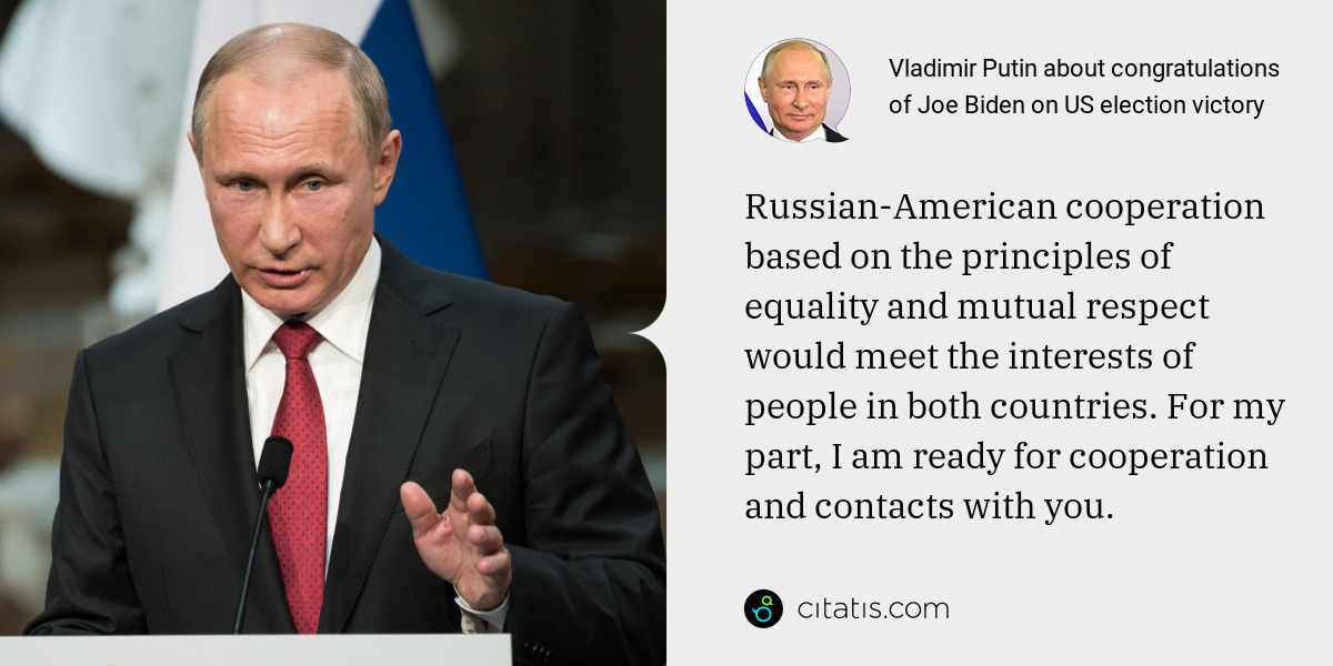 Vladimir Putin: Russian-American cooperation based on the principles of equality and mutual respect would meet the interests of people in both countries. For my part, I am ready for cooperation and contacts with you.