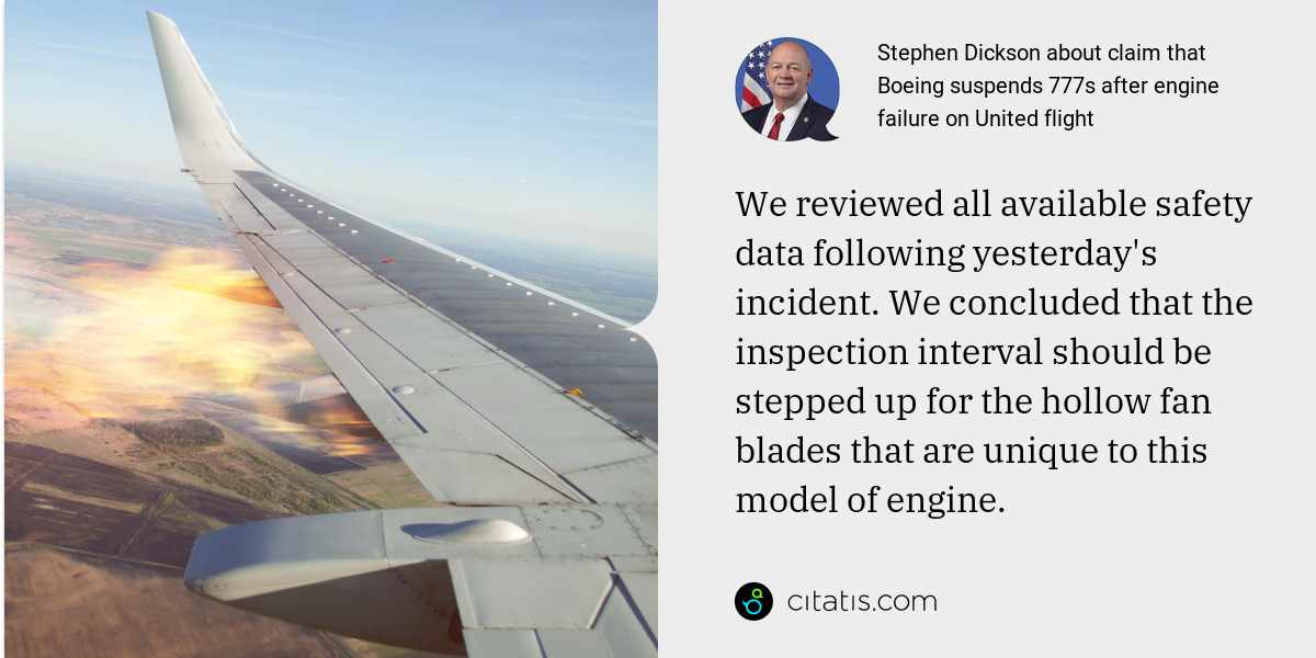Stephen Dickson: We reviewed all available safety data following yesterday's incident. We concluded that the inspection interval should be stepped up for the hollow fan blades that are unique to this model of engine.