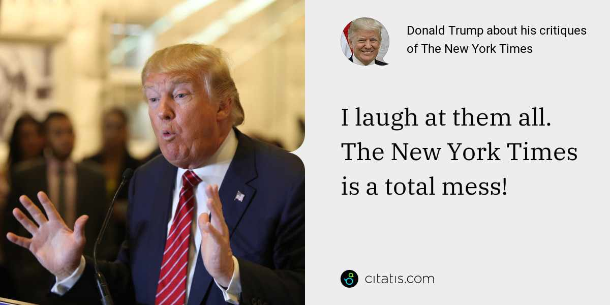 Donald Trump: I laugh at them all. The New York Times is a total mess!
