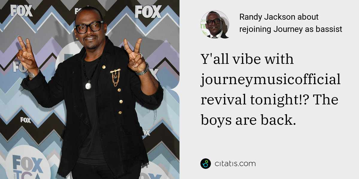 Randy Jackson: Y'all vibe with journeymusicofficial revival tonight!? The boys are back.