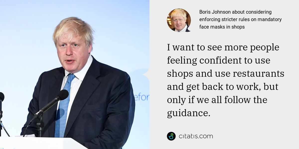 Boris Johnson: I want to see more people feeling confident to use shops and use restaurants and get back to work, but only if we all follow the guidance.