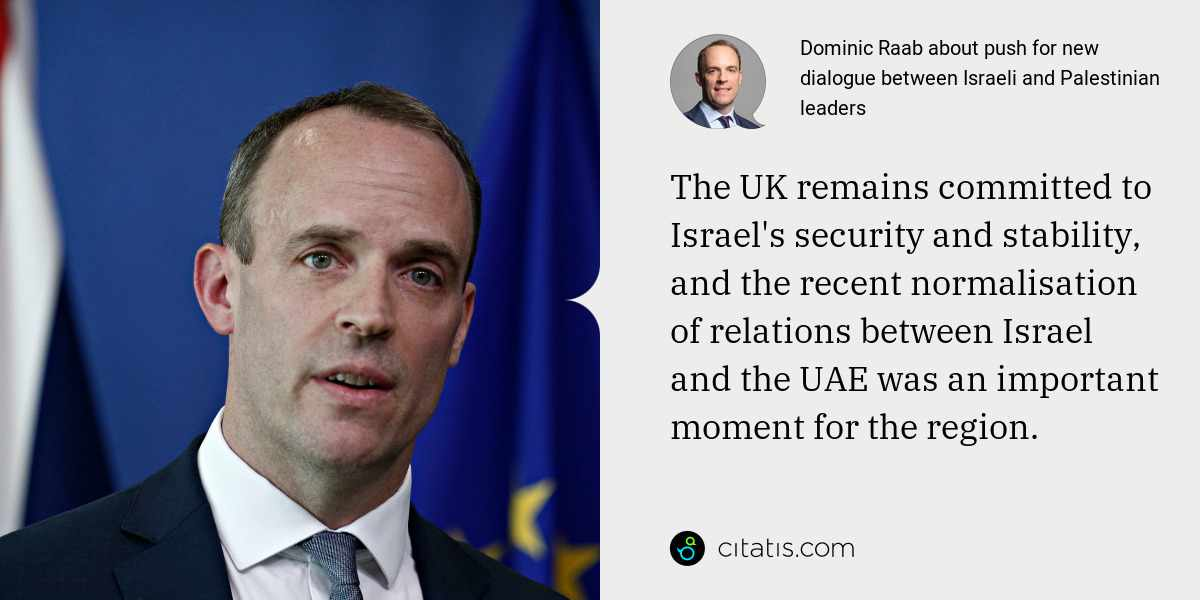 Dominic Raab: The UK remains committed to Israel's security and stability, and the recent normalisation of relations between Israel and the UAE was an important moment for the region.