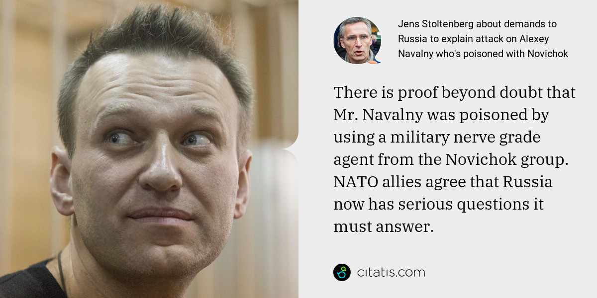 Jens Stoltenberg: There is proof beyond doubt that Mr. Navalny was poisoned by using a military nerve grade agent from the Novichok group. NATO allies agree that Russia now has serious questions it must answer.