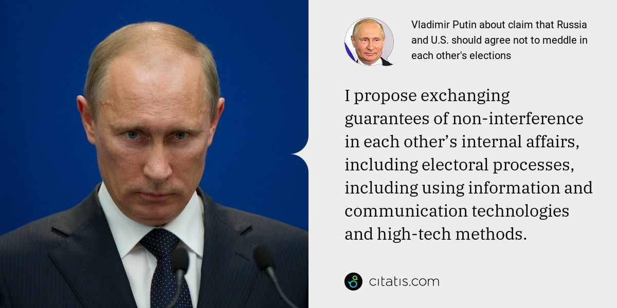 Vladimir Putin: I propose exchanging guarantees of non-interference in each other's internal affairs, including electoral processes, including using information and communication technologies and high-tech methods.