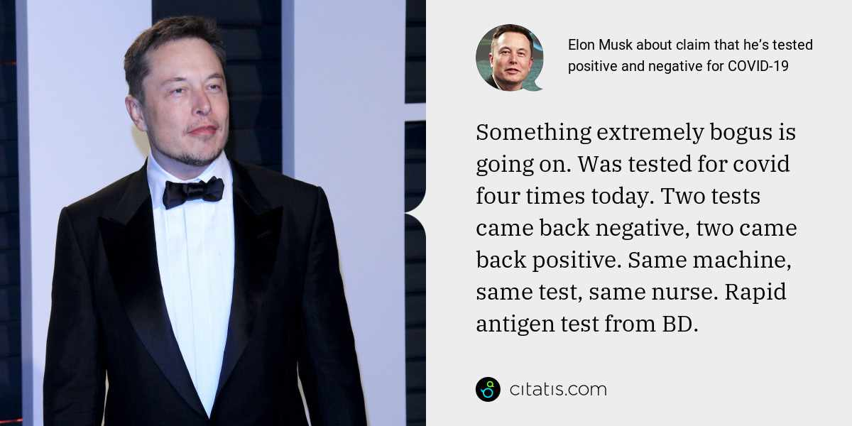 Elon Musk: Something extremely bogus is going on. Was tested for covid four times today. Two tests came back negative, two came back positive. Same machine, same test, same nurse. Rapid antigen test from BD.