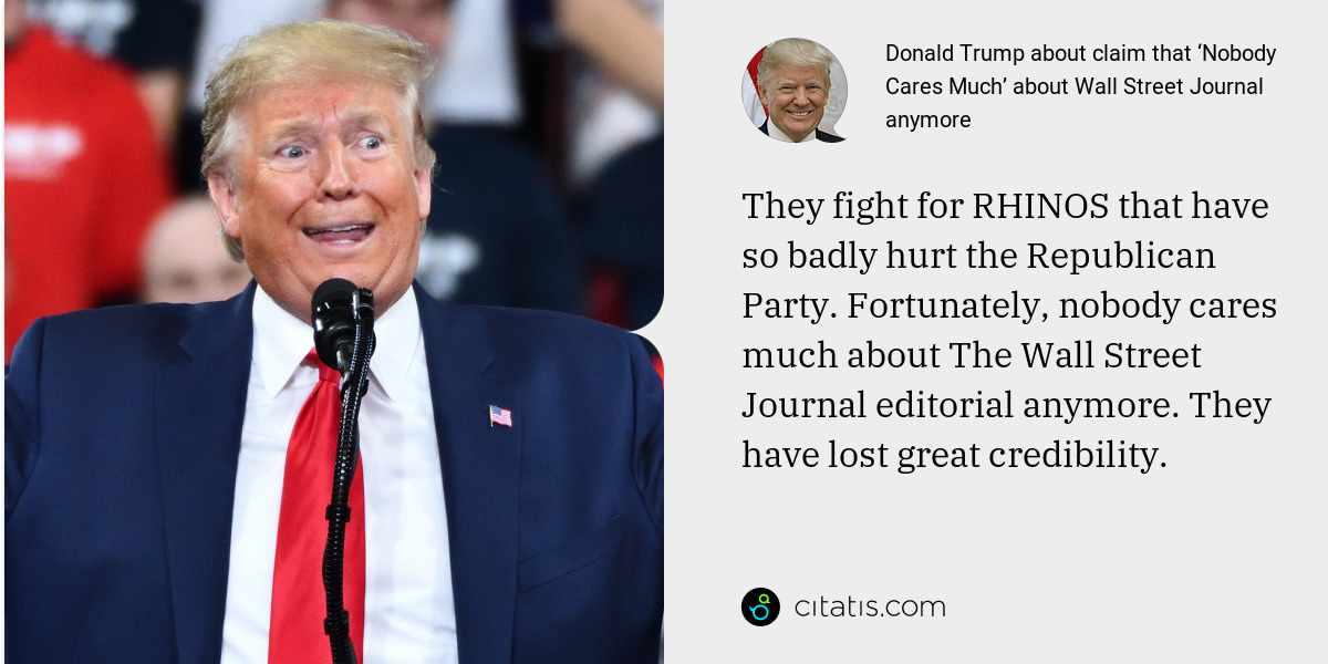 Donald Trump: They fight for RHINOS that have so badly hurt the Republican Party. Fortunately, nobody cares much about The Wall Street Journal editorial anymore. They have lost great credibility.