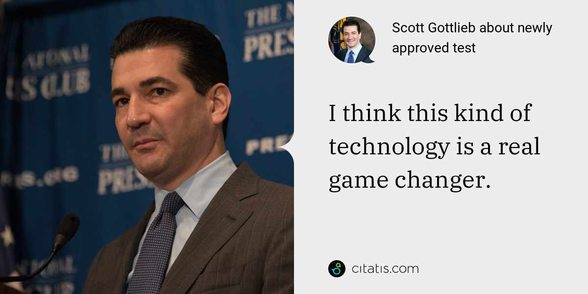Scott Gottlieb: I think this kind of technology is a real game changer.