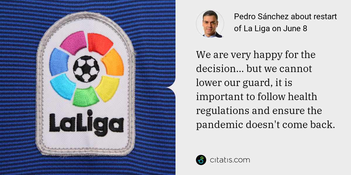 Pedro Sánchez: We are very happy for the decision... but we cannot lower our guard, it is important to follow health regulations and ensure the pandemic doesn't come back.