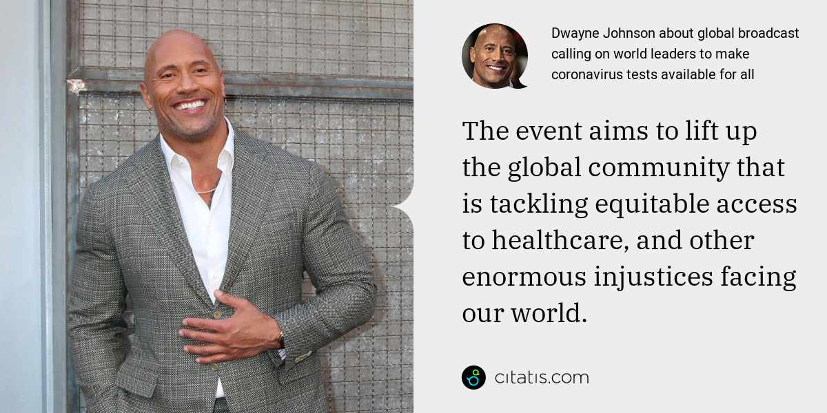 Dwayne Johnson: The event aims to lift up the global community that is tackling equitable access to healthcare, and other enormous injustices facing our world.