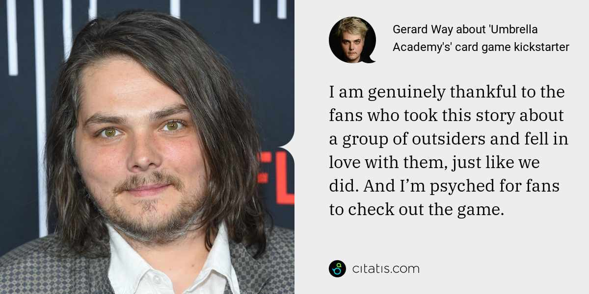 Gerard Way: I am genuinely thankful to the fans who took this story about a group of outsiders and fell in love with them, just like we did. And I'm psyched for fans to check out the game.