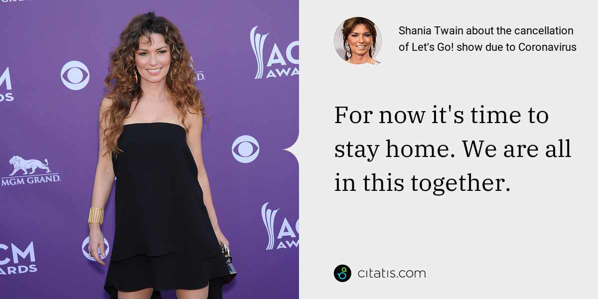 Shania Twain: For now it's time to stay home. We are all in this together.