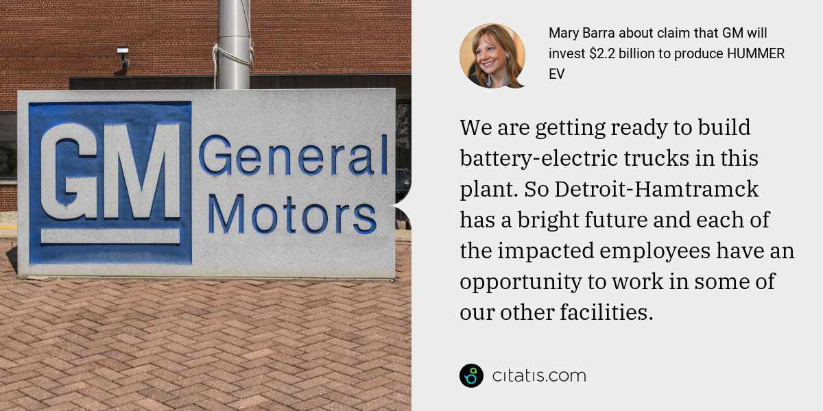 Mary Barra: We are getting ready to build battery-electric trucks in this plant. So Detroit-Hamtramck has a bright future and each of the impacted employees have an opportunity to work in some of our other facilities.