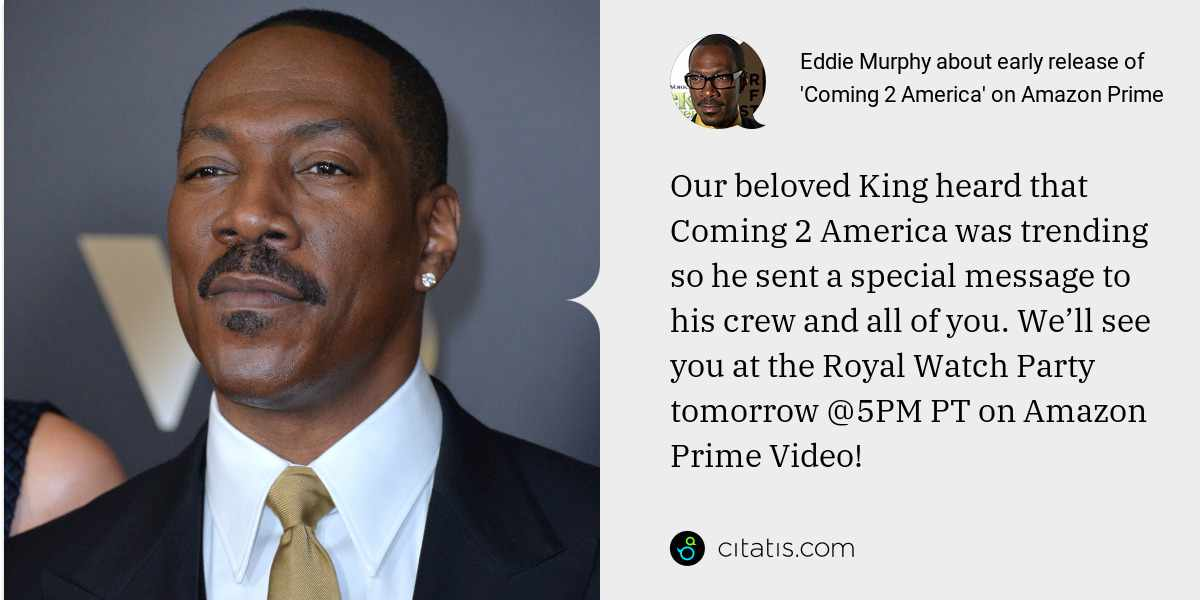 Eddie Murphy: Our beloved King heard that Coming 2 America was trending so he sent a special message to his crew and all of you. We'll see you at the Royal Watch Party tomorrow @5PM PT on Amazon Prime Video!