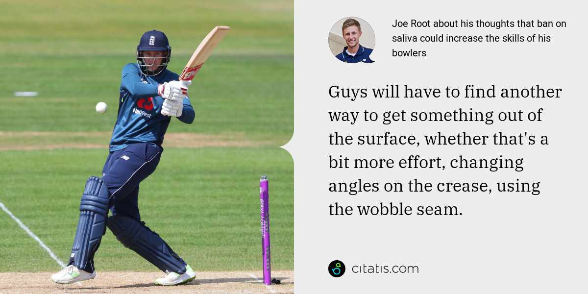 Joe Root: Guys will have to find another way to get something out of the surface, whether that's a bit more effort, changing angles on the crease, using the wobble seam.
