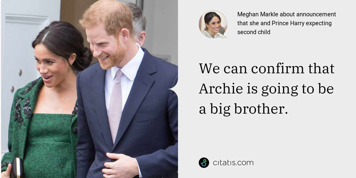 Meghan Markle: We can confirm that Archie is going to be a big brother.