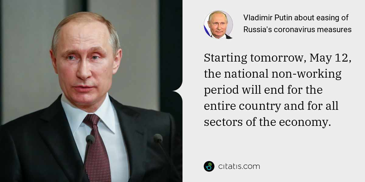 Vladimir Putin: Starting tomorrow, May 12, the national non-working period will end for the entire country and for all sectors of the economy.