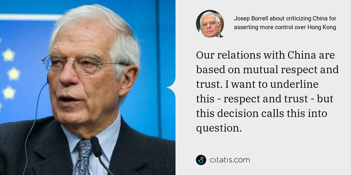 Josep Borrell: Our relations with China are based on mutual respect and trust. I want to underline this - respect and trust - but this decision calls this into question.