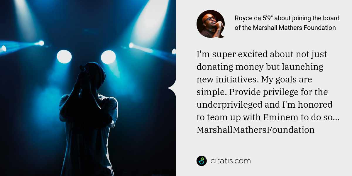 "Royce da 5'9"": I'm super excited about not just donating money but launching new initiatives. My goals are simple. Provide privilege for the underprivileged and I'm honored to team up with Eminem to do so... MarshallMathersFoundation"
