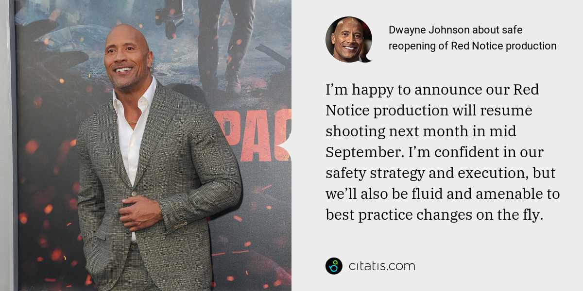 Dwayne Johnson: I'm happy to announce our Red Notice production will resume shooting next month in mid September. I'm confident in our safety strategy and execution, but we'll also be fluid and amenable to best practice changes on the fly.